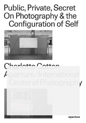 Public, Private, Secret: On Photography & the Configuration of Self (Paperback)