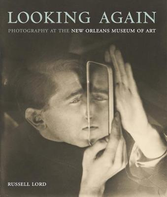 Looking Again: Photography at the New Orleans Museum of Art (Hardback)