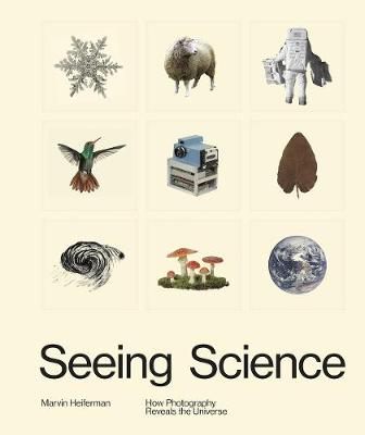 Seeing Science: How Photography Reveals the Universe (Hardback)
