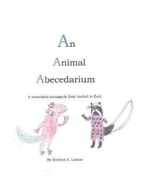 An Animal Abecedarium: A Marvelous Menagerie from Axolotl to Zoril (Paperback)