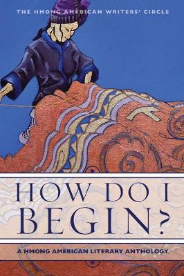 How Do I Begin?: A Hmong American Literary Anthology (Paperback)