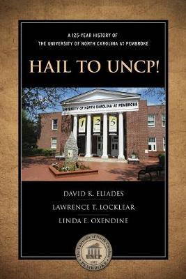 Hail to UNCP!: A 125-Year History of the University of North Carolina at Pembroke (Paperback)