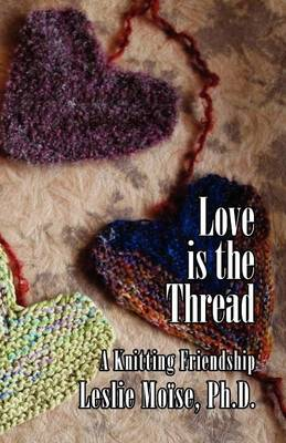 Love is the Thread: A Knitting Friendship (Paperback)