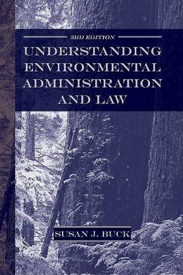 Understanding Environmental Administration and Law, 3rd Edition (Hardback)