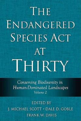 The The Endangered Species Act at Thirty: The Endangered Species Act at Thirty Conserving Biodiversity in Human-dominated Landscapes v. 2 (Hardback)