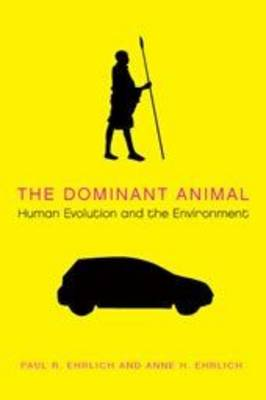 The Dominant Animal: Human Evolution and the Environment (Hardback)