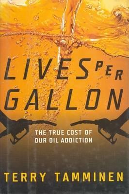 Lives Per Gallon: The True Cost of Our Oil Addiction (Hardback)