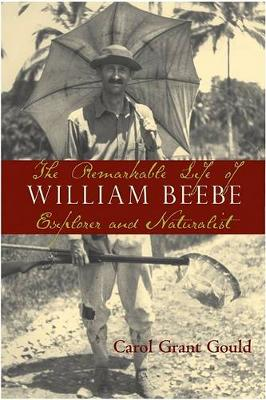 The Remarkable Life of William Beebe: Explorer and Naturalist (Paperback)