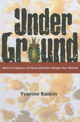 Under Ground: How Creatures of Mud and Dirt Shape Our World (Paperback)