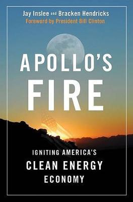 Apollo's Fire: Igniting America's Clean Energy Economy (Hardback)