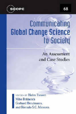 Communicating Global Change Science to Society: An Assessment and Case Studies - Scientific committee on problems of the environmen (Hardback)