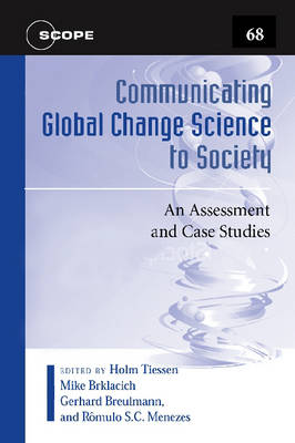Communicating Global Change Science to Society: An Assessment and Case Studies - Scientific committee on problems of the environmen (Paperback)