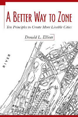 A Better Way to Zone: Ten Principles to Create More Livable Cities (Paperback)