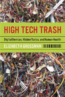 High Tech Trash: Digital Devices, Hidden Toxics, and Human Health (Paperback)