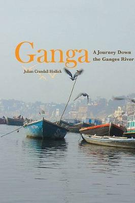Ganga: A Journey Down the Ganges River (Hardback)