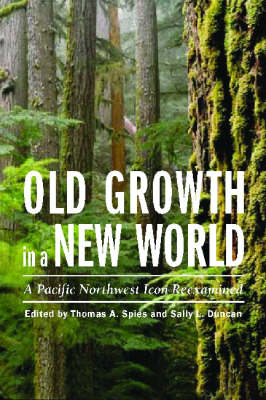 Old Growth in a New World: A Pacific Northwest Icon Reexamined (Hardback)