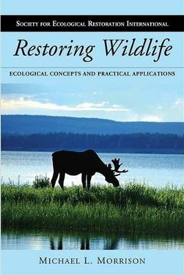 Restoring Wildlife: Ecological Concepts and Practical Applications (Hardback)