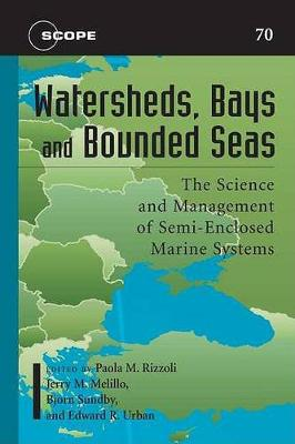 Watersheds, Bays, and Bounded Seas: The Science and Management of Semi-Enclosed Marine Systems - Scope Series 70.00 (Hardback)
