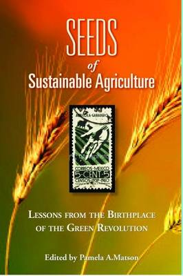 Seeds of Sustainability: Lessons from the Birthplace of the Green Revolution in Agriculture (Hardback)