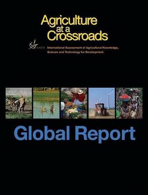 International Assessment of Agricultural Science and Technology for Development: The Global Report v. 1: Agriculture at a Crossroads (Hardback)