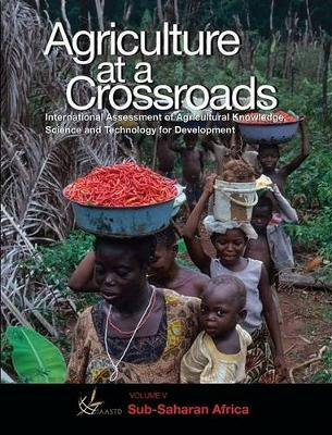 International Assessment of Agricultural Science and Technology for Development: Sub-Saharan Africa v. 6: Agriculture at a Crossroads (Paperback)