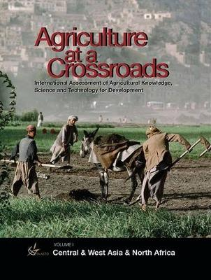 International Assessment of Agricultural Science and Technology for Development: Central and West Asia and North Africa v. 2: Agriculture at a Crossroads (Hardback)