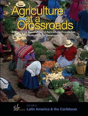 International Assessment of Agricultural Science and Technology for Development: Latin America and the Caribbean v. 4 (Paperback)