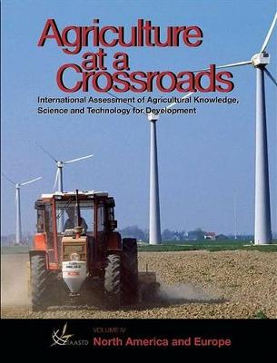 International Assessment of Agricultural Science and Technology for Development: Agriculture at a Crossroads North America and Europe v. 5 (Paperback)