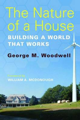 The Nature of a House: Building a World that Works (Hardback)