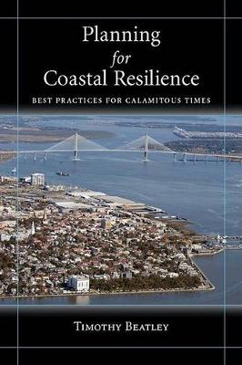 Planning for Coastal Resilience: Best Practices  for Calamitous Times (Paperback)