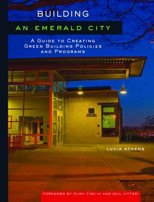 Building an Emerald City: A Guide to Creating Green Building Policies and Programs (Paperback)