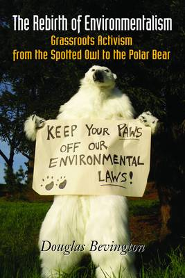 The Rebirth of Environmentalism: Grassroots Activism from the Spotted Owl to the Polar Bear (Hardback)