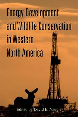 Energy Development and Wildlife Conservation in Western North America (Hardback)