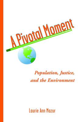 A Pivotal Moment: Population, Justice, and the Environmental Challenge (Hardback)