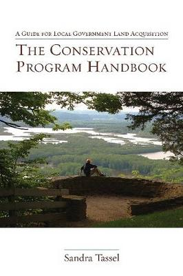 The Conservation Program Handbook: A Guide for Local Government Land Acquisition (Paperback)
