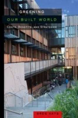 Greening Our Built World: Costs, Benefits, and Strategies (Paperback)
