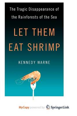 Let Them Eat Shrimp: The Tragic Disappearance of the Rainforests of the Sea (Hardback)