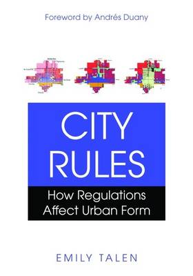 City Rules: How Regulations Affect Urban Form (Paperback)