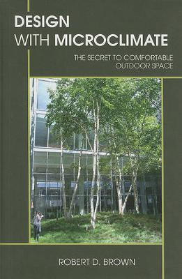 Design With Microclimate: The Secret to Comfortable Outdoor Space (Hardback)