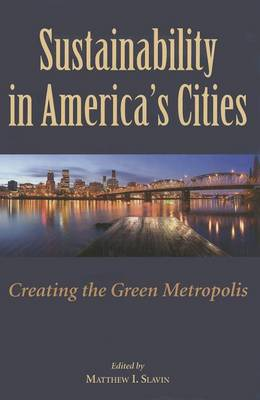 Sustainability in America's Cities: Creating the Green Metropolis (Hardback)
