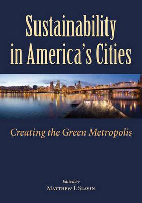 Sustainability in America's Cities: Creating the Green Metropolis (Paperback)