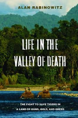 Life in the Valley of Death: The Fight to Save Tigers in a Land of Guns, Gold, and Greed (Paperback)