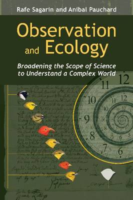 Observation and Ecology: Broadening the Scope of Science to Understand a Complex World (Paperback)
