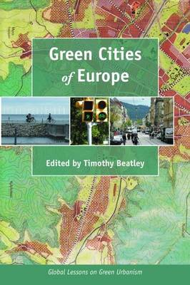 Green Cities of Europe: Global Lessons on Green Urbanism (Hardback)