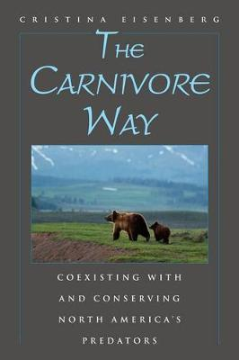 The Carnivore Way: Coexisting with and Conserving North America's Predators (Hardback)