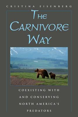 The Carnivore Way: Coexisting with and Conserving North America's Predators (Paperback)