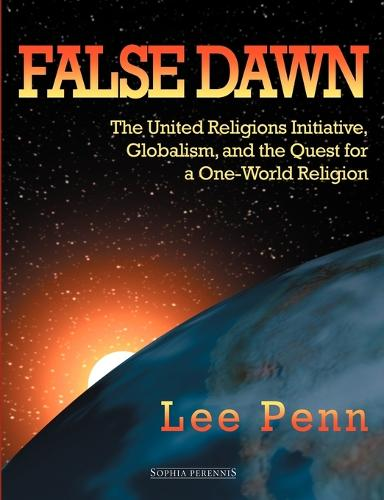 False Dawn: The United Religions Initiative, Globalism, and the Quest for a One-World Religion (Paperback)