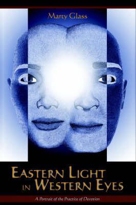 Eastern Light in Western Eyes: A Portrait of the Practice of Devotion (Hardback)