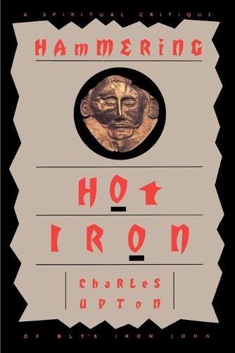 Hammering Hot Iron: A Spiritual Critique of Bly's Iron John (Paperback)
