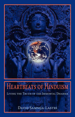 Heartbeats of Hinduism: Living the Truth of the Immortal Dharma (Hardback)